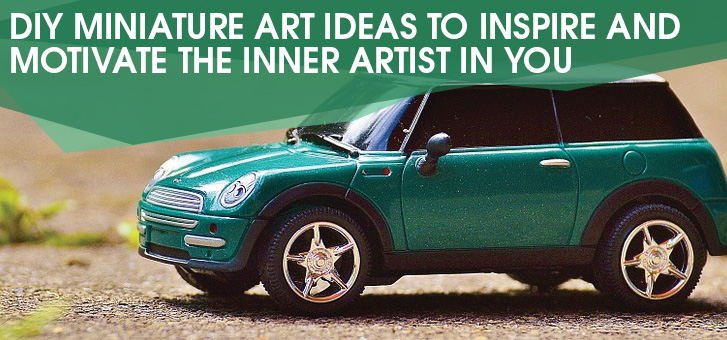 DIY Miniature Art Ideas to Inspire and Motivate the Inner Artist in You