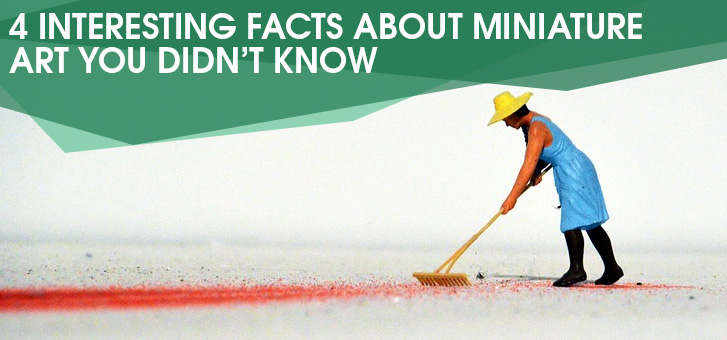 4 Interesting Facts about Miniature Art You Didn't Know